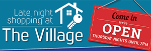 The Village - now open until 7pm on Thursday nights